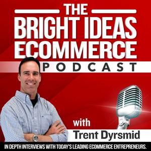 The Bright Ideas eCommerce Podcast | Proven Entrepreneur Success Stories