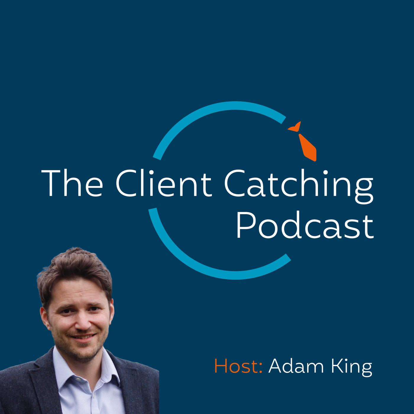 The Client Catching Podcast - Adam King | Listen Notes