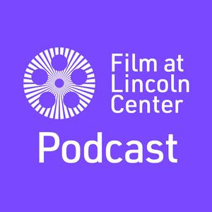 Film at Lincoln Center Podcast