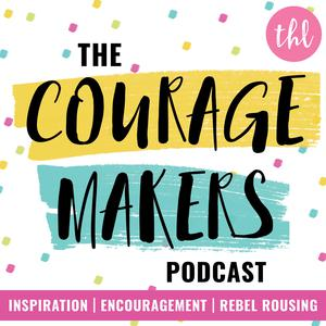 The Couragemakers Podcast | Encouragement, Inspiration & Rebel Rousing for Mission Driven Doers Makers & Shakers |