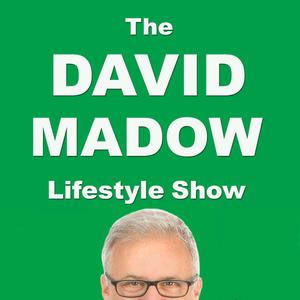The David Madow Lifestyle Show - Health - Weight Loss - Exercise - Self Help