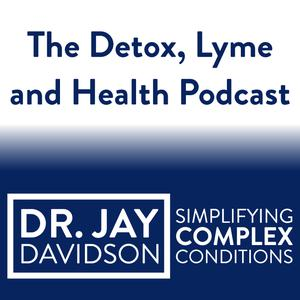 The Detox, Lyme and Health Podcast with Dr. Jay Davidson
