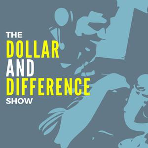The Dollar AND Difference Show
