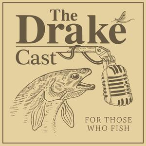 Best Sports Podcasts (2019): The DrakeCast - A Fly Fishing Podcast