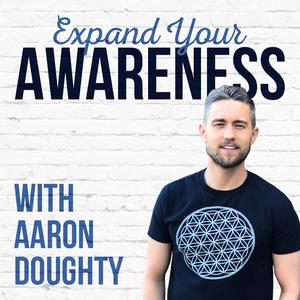 Die besten Selbsthilfe-Podcasts (2019): The Expand Your Awareness Podcast with Aaron Doughty
