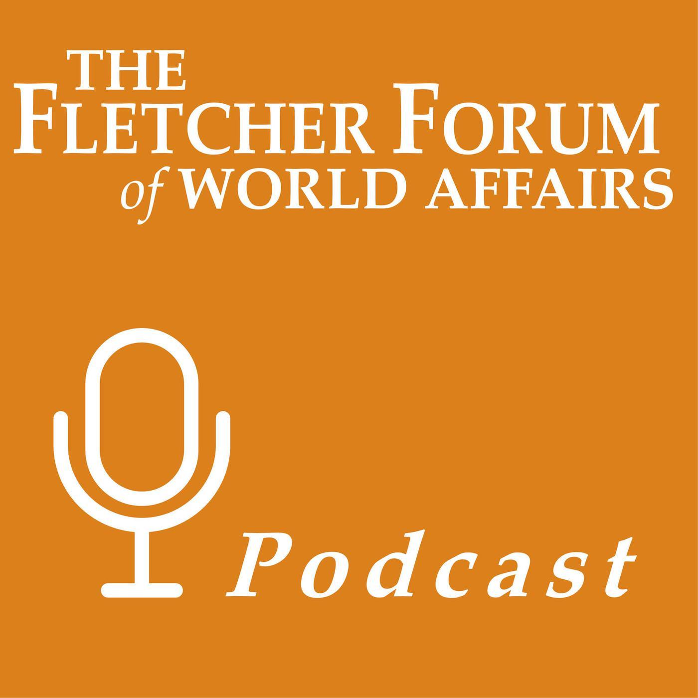 The Fletcher Forum Podcast - The Fletcher Forum | Listen Notes
