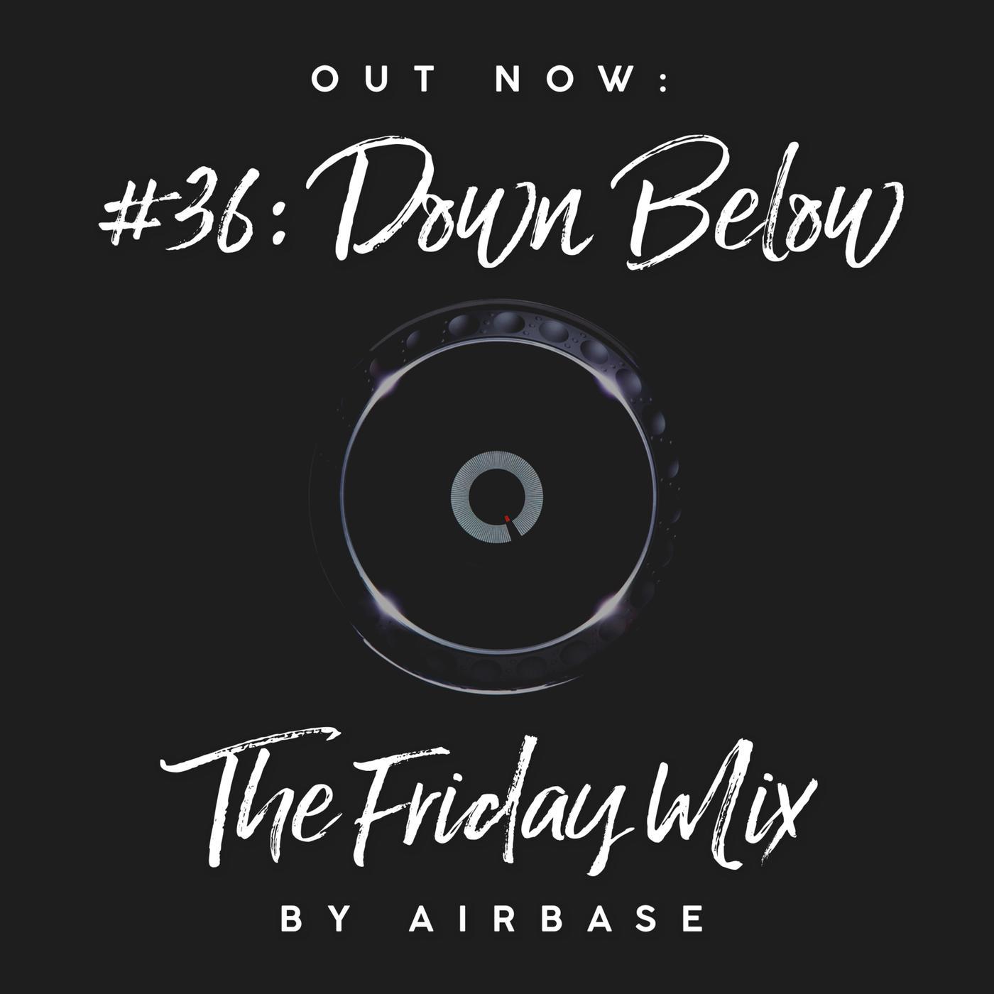36 Down Below - Togarashi presents: The Friday Mix – EDM podcast