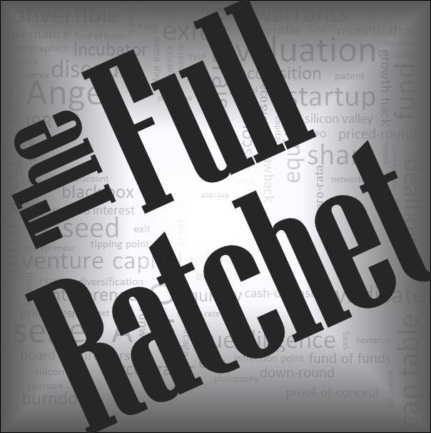 The Full Ratchet: VC | Venture Capital | Angel Investors | Startup