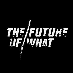 The Future of What