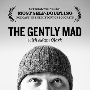 The Gently Mad: Life, Business & Entrepreneurship without the BS