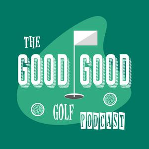 Best Golf Podcasts (2019): The Good-Good Golf Podcast