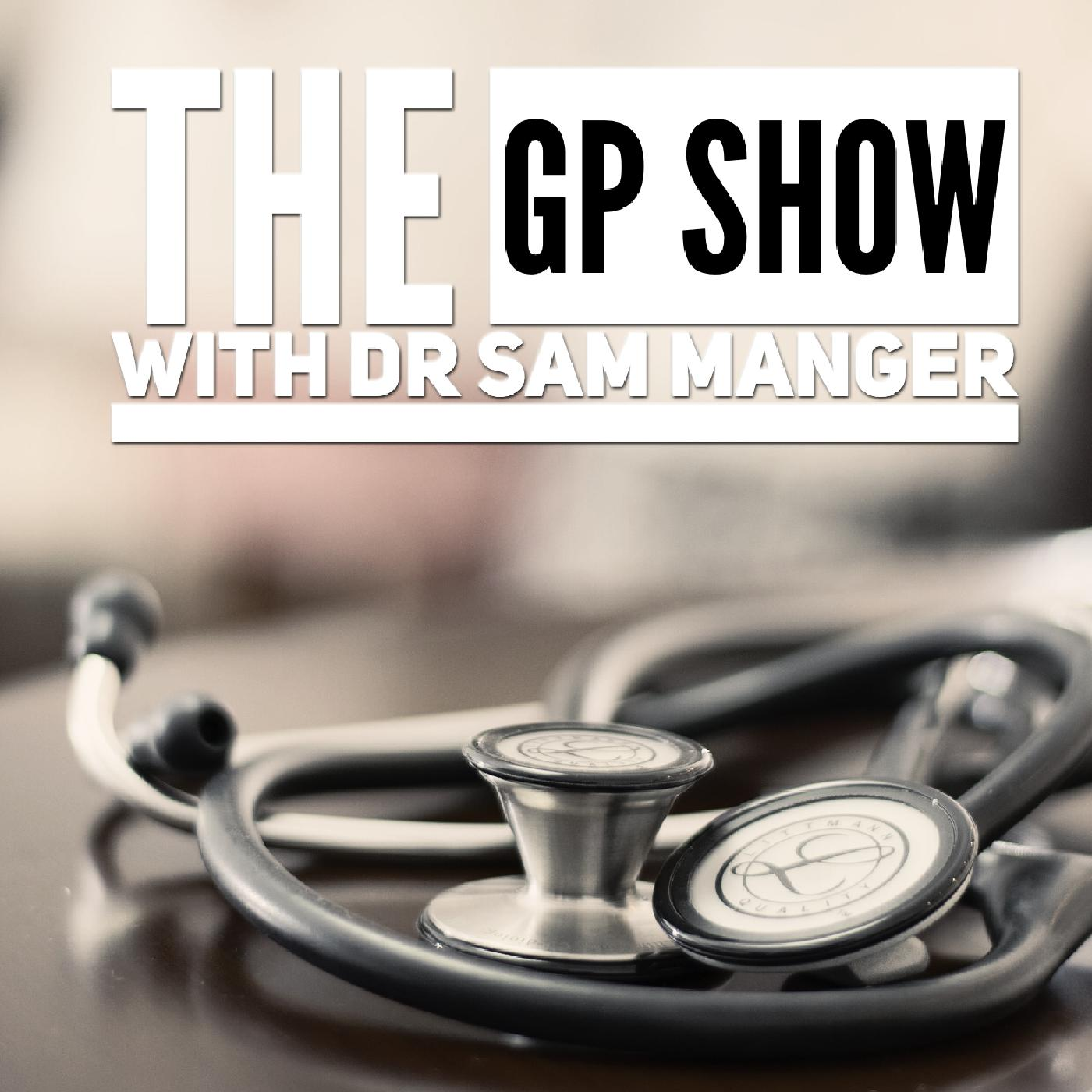 The GP Show (podcast) - Dr Sam Manger | Listen Notes