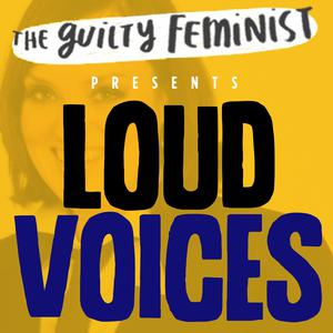 The Guilty Feminist presents Loud Voices