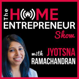 The Home Entrepreneur Show with Jyotsna Ramachandran