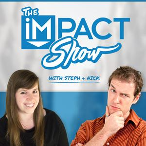 The IMPACT Show with Steph  & Nick