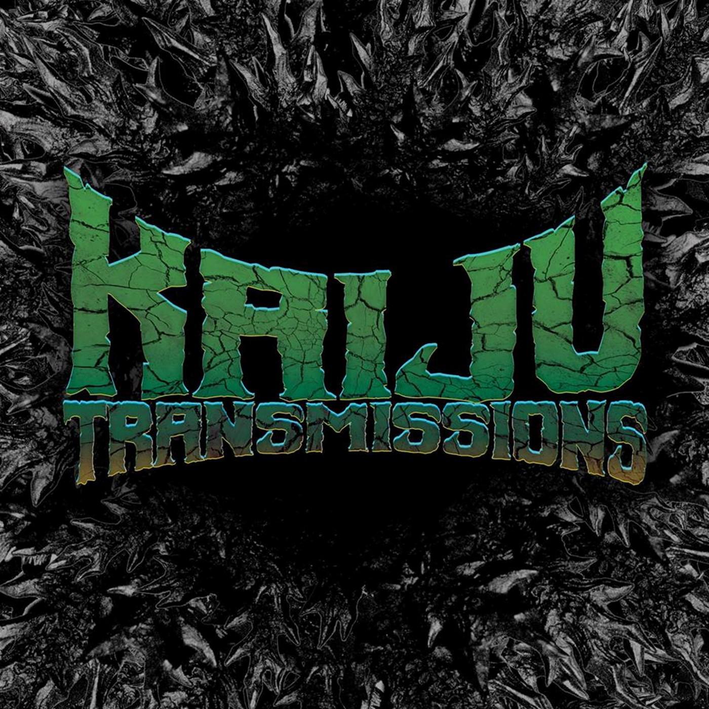 The Kaiju Transmissions Podcast - Kaiju Transmissions