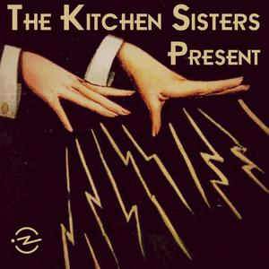 Best San Francisco Bay Area Podcasts (2019): The Kitchen Sisters Present
