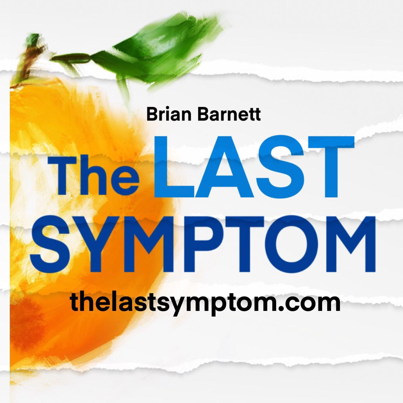 The Last Symptom (podcast) - Brian Barnett | Listen Notes