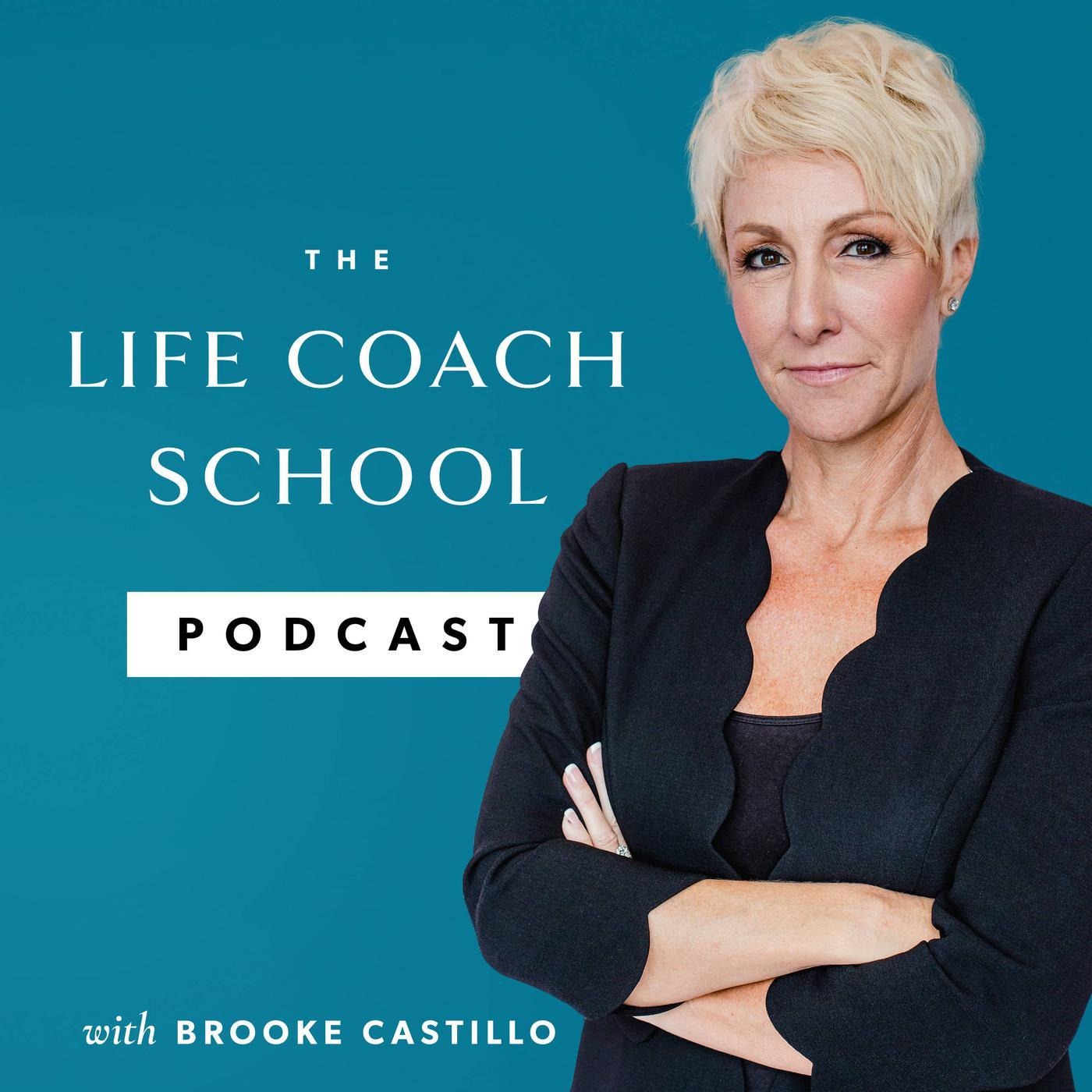 The Life Coach School Podcast - Brooke Castillo | Listen Notes
