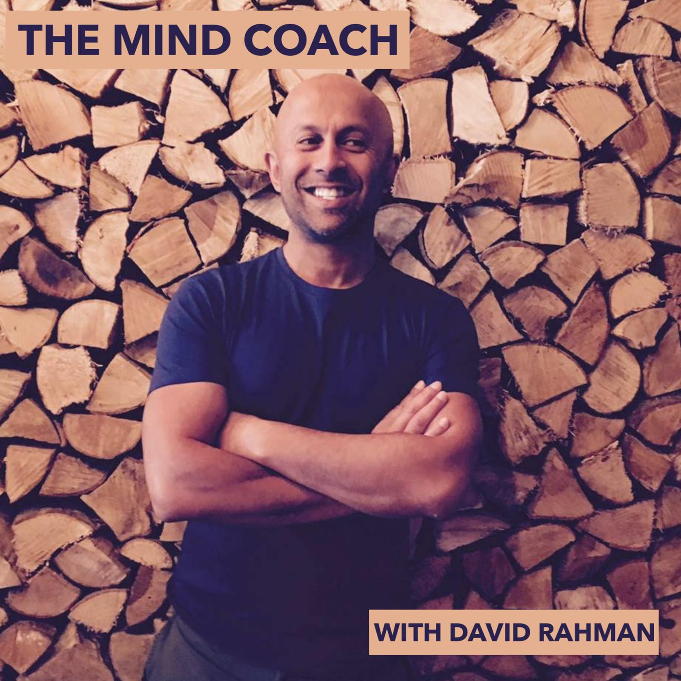 The Mind Coach (podcast) - David Rahman | Listen Notes