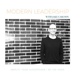 Best Entrepreneurship Podcasts (2019): The Modern Leadership Podcast with Jake Carlson