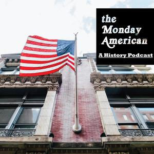 The Monday American History Podcast
