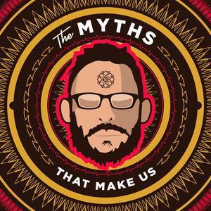 The Myths That Make Us