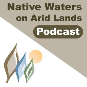 Best Regional Podcasts (2019): The Native Waters on Arid Lands Podcast