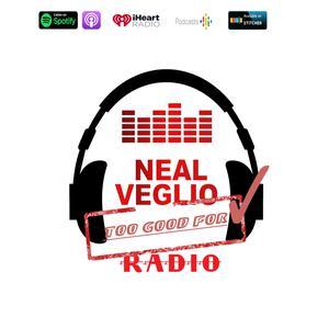 The Neal Veglio Show - Too Good For Radio