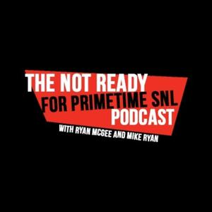 The Not Ready For Primetime SNL Podcast
