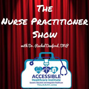 The Nurse Practitioner Show™ with Dr. Rachel Danford, DNP