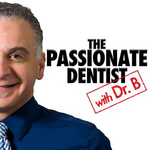 The Passionate Dentist Podcast with Dr. B. Saib