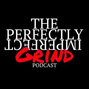 The Perfectly Imperfect Grind Podcast
