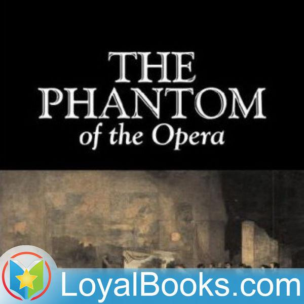 The Phantom of the Opera by Gaston Leroux (podcast) - Loyal Books