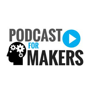 The Podcast For Makers (MakerCast)