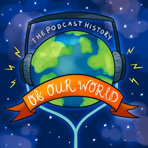 The Podcast History Of Our World