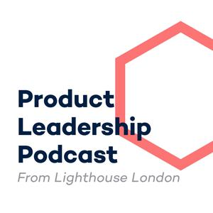 The Product Leadership Podcast from Lighthouse London