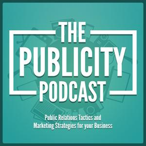 The Publicity Podcast - Public Relations Tactics and Marketing Strategies for your Business