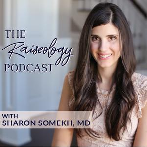 The Raiseology Podcast with Sharon Somekh, MD