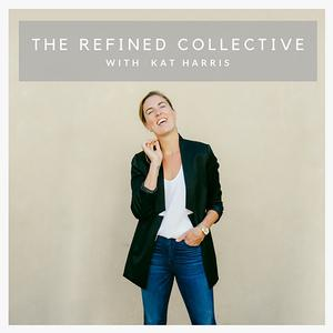 The Refined Collective Podcast - Boss Ladies, Creative Entrepreneurs, Personal Development, Social Strategy, Marketing