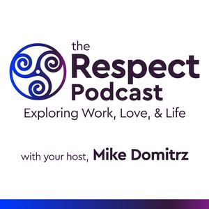 The RESPECT Podcast: Exploring Work, Love, & Life