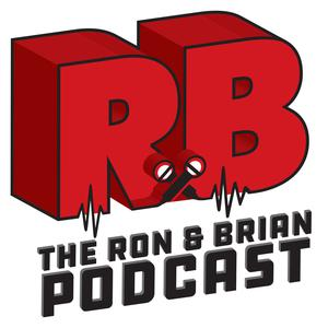 The Ron and Brian Podcast