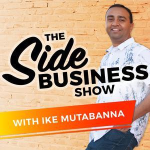 The Side Business Show with Ike Mutabanna