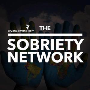 The Sobriety Network: A Recovery Podcast with Bryan Edmund