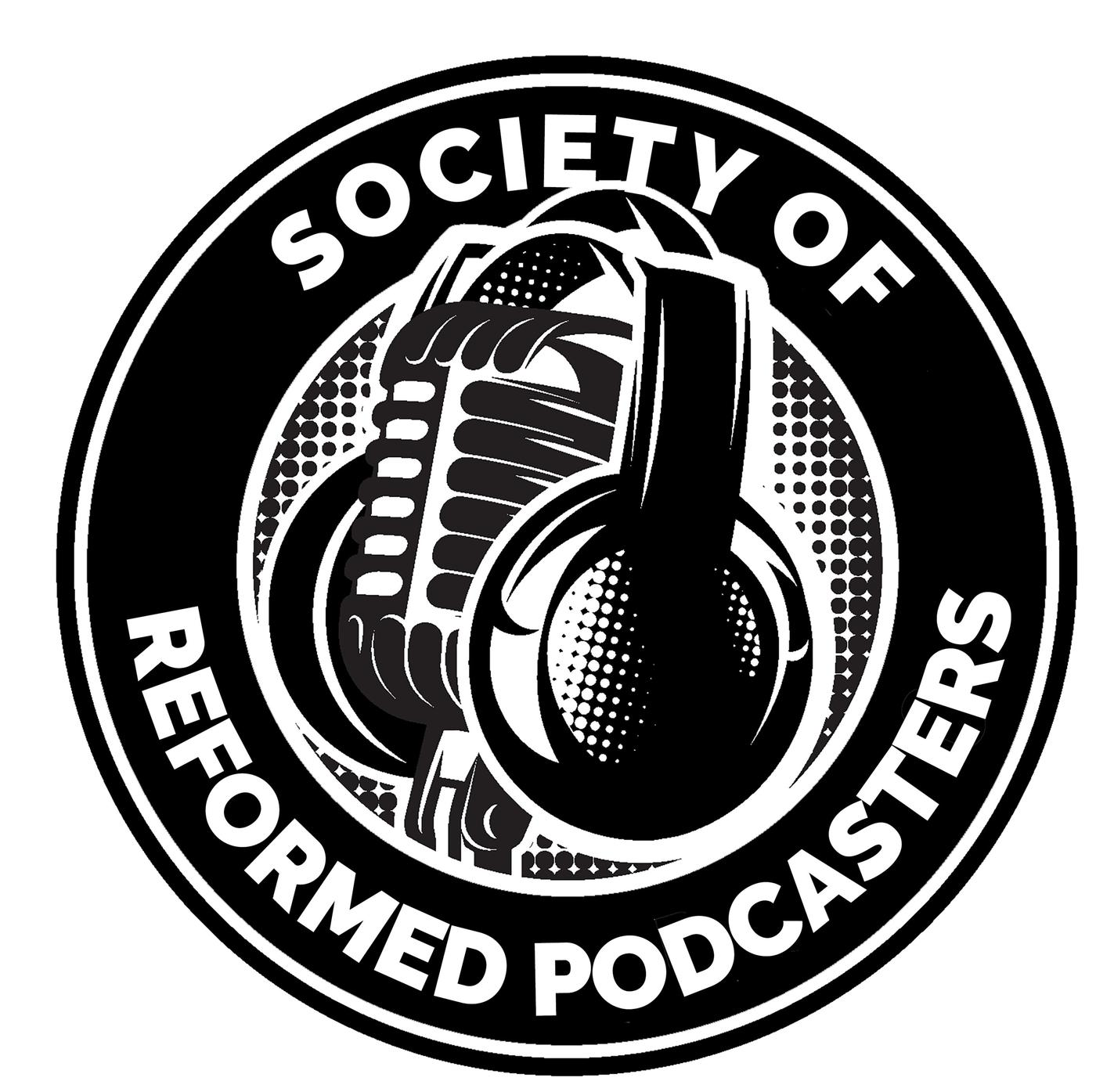 The Society of Reformed Podcasters - The Society of Reformed
