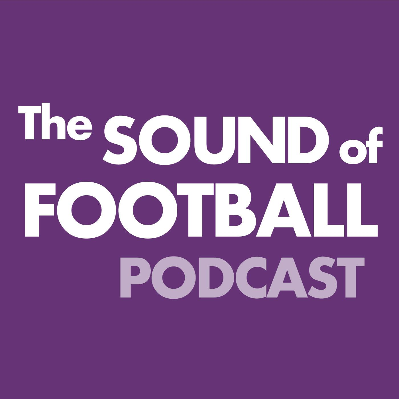 The Sound Of Football (podcast) - Sound Of Football   Listen Notes