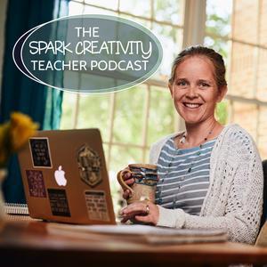 The Spark Creativity Teacher Podcast | Education