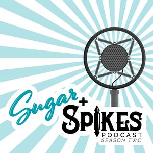 The Sugar and Spikes Podcast