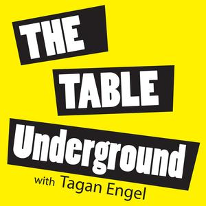 The Table Underground w/Tagan Engel