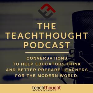 Best Education Podcasts (2019): The TeachThought Podcast